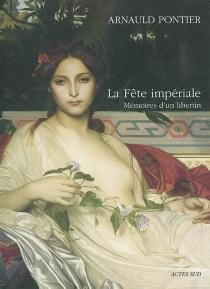 La fête impériale : mémoires d'un libertin - ArnauldPontier