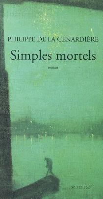 Simples mortels - Philippe deLa Genardière
