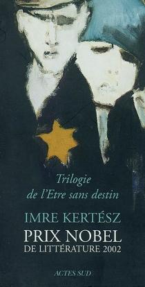 Trilogie de l'Etre sans destin - ImreKertész