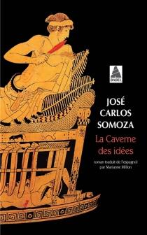 La caverne des idées - José CarlosSomoza
