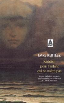 Kaddish pour l'enfant qui ne naîtra pas - ImreKertész