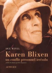 Karen Blixen, un conflit personnel irrésolu - OleWivel