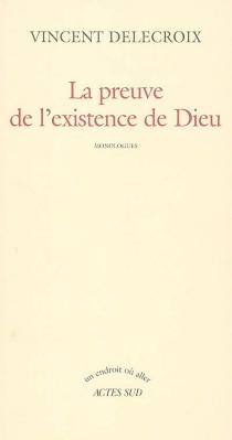 La preuve de l'existence de Dieu : monologues - VincentDelecroix