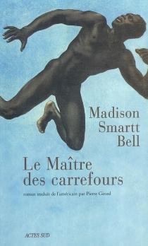 Le maître des carrefours - Madison SmarttBell