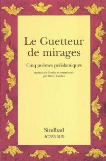 Le guetteur de mirages : cinq poèmes préislamiques -