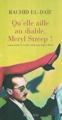 Qu'elle aille au diable Meryl Streep ! - Rasîd al-Da'îf