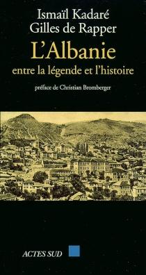 L'Albanie : entre la légende et l'histoire - IsmailKadare