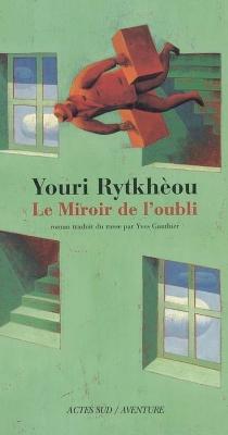 Le miroir de l'oubli - Iouri SergeevitchRythkèou