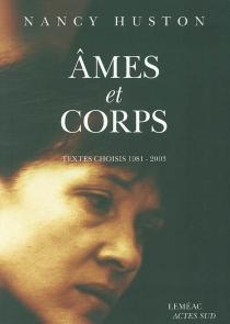 Ames et corps : textes choisis 1981-2003 - NancyHuston