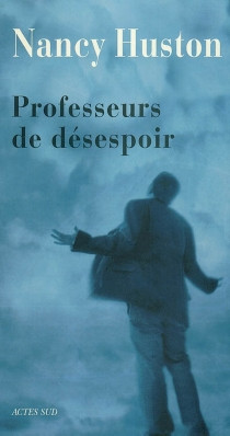 Professeurs de désespoir - Nancy Huston