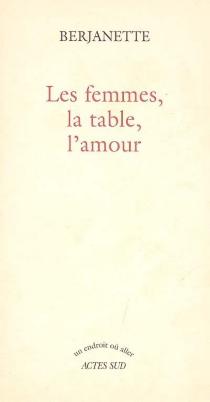 Les femmes, la table, l'amour - Berjanette