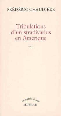 Tribulations d'un stradivarius en Amérique : récit - FrédéricChaudière