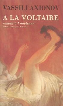 A la Voltaire : roman à l'ancienne - VassiliAxionov