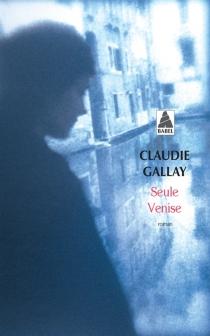 Seule Venise - ClaudieGallay