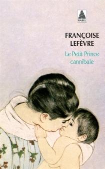 Le petit prince cannibale - FrançoiseLefèvre