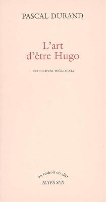 L'art d'être Hugo : lecture d'une poésie siècle - PascalDurand
