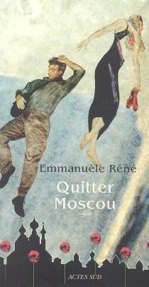 Quitter Moscou - EmmanuèleRéné