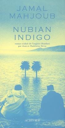 Nubian indigo : une histoire d'eau, d'amour et de légendes - JamalMahjoub