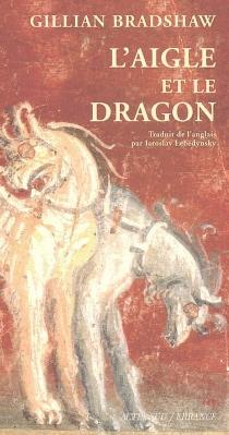 L'aigle et le dragon - GillianBradshaw