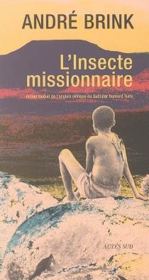 L'insecte missionnaire : d'après une histoire vraie - AndréBrink