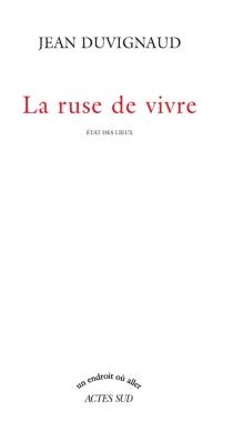 La ruse de vivre : état des lieux - JeanDuvignaud