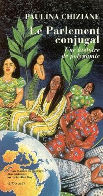 Le parlement conjugal : une histoire de polygamie - PaulinaChiziane