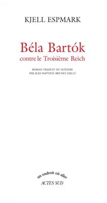 Béla Bartok contre le troisième Reich - KjellEspmark