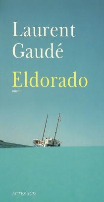 Eldorado - LaurentGaudé