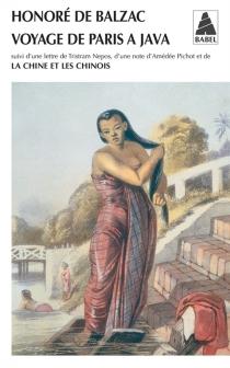 Voyage de Paris à Java, 1832| Suivi de Une lettre de Tristram Nepos, d'une note d'Amédée Pichot| Suivi de La Chine et les chinois, 1842 - Honoré deBalzac