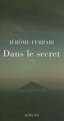 Dans le secret - JérômeFerrari