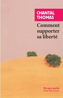Comment supporter sa liberté - Chantal Thomas