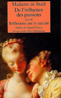 De l'influence des passions sur le bonheur des individus et des nations| Suivi de Réflexions sur le suicide - Germaine deStaël-Holstein
