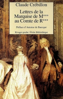 Lettres de la marquise de M*** au comte de R*** - Claude-Prosper Jolyot deCrébillon