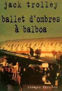 Ballet d'ombres à Balboa - JackTrolley