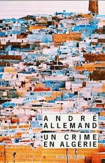 Un crime en Algérie - AndréAllemand