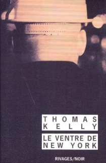 Le ventre de New York - Thomas Kelly