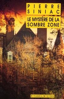 Le mystère de la Sombre Zone - PierreSiniac