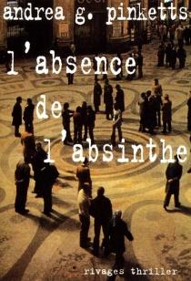 L'absence de l'absinthe - Andrea G.Pinketts