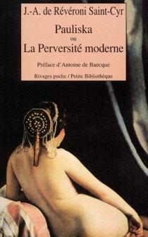Pauliska ou La perversité moderne - Jacques-Antoine deRévéroni Saint-Cyr
