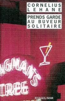 Prends garde au buveur solitaire - CorneliusLehane