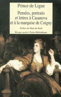 Pensées, portraits et lettres à Casanova et à la marquise de Coigny - Charles JosephLigne