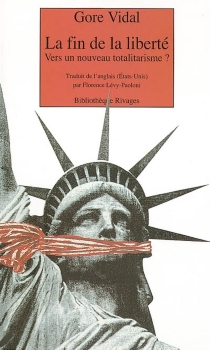 La fin de la liberté : vers un nouveau totalitarisme ? - GoreVidal