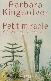 Petit miracle : et autres essais - BarbaraKingsolver