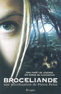 Brocéliande : une forêt de légende, un monde de cauchemar - PierrePelot