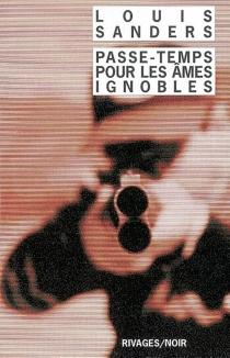 Passe-temps pour les âmes ignobles - LouisSanders