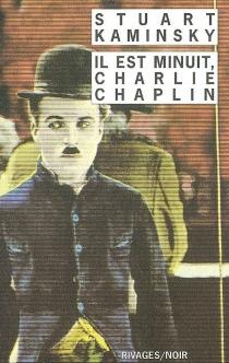 Il est minuit, Charlie Chaplin - Stuart M.Kaminsky