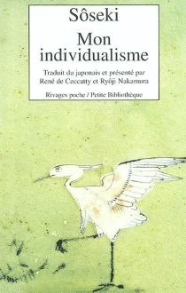 Mon individualisme| Suivi de Quelques lettres aux amis - SôsekiNatsume
