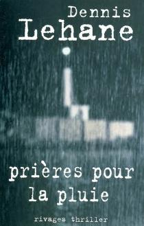 Prières pour la pluie - DennisLehane