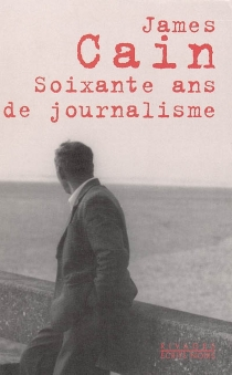 Soixante ans de journalisme - James Mallahan Cain