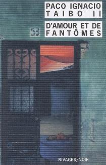D' amour et de fantômes - Paco IgnacioTaibo